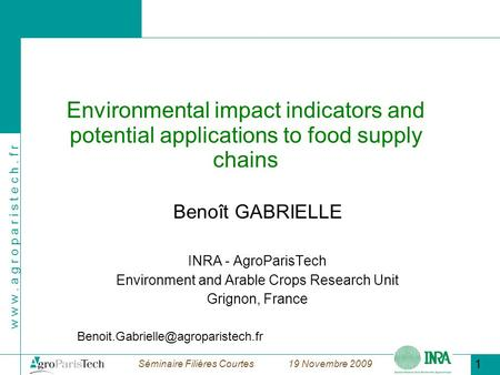 W w w. a g r o p a r i s t e c h. f r Séminaire Filières Courtes 19 Novembre 2009 1 Environmental impact indicators and potential applications to food.