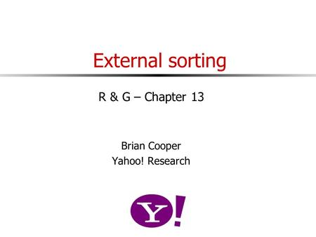 External sorting R & G – Chapter 13 Brian Cooper Yahoo! Research.