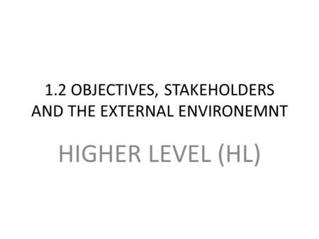 1.2 OBJECTIVES, STAKEHOLDERS AND THE EXTERNAL ENVIRONEMNT HIGHER LEVEL (HL)