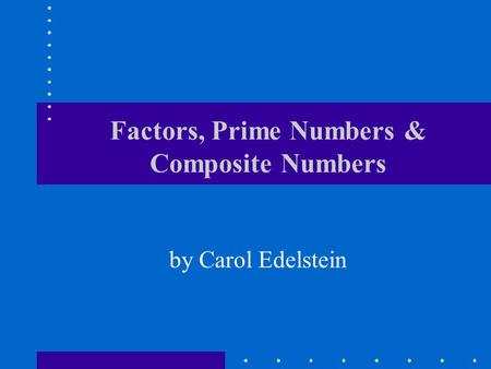 Factors, Prime Numbers & Composite Numbers by Carol Edelstein.