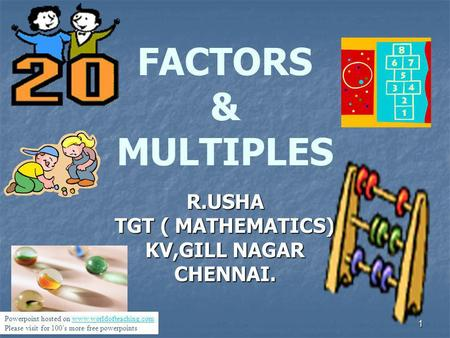 1 FACTORS & MULTIPLES R.USHA TGT ( MATHEMATICS) KV,GILL NAGAR CHENNAI. Powerpoint hosted on www.worldofteaching.comwww.worldofteaching.com Please visit.