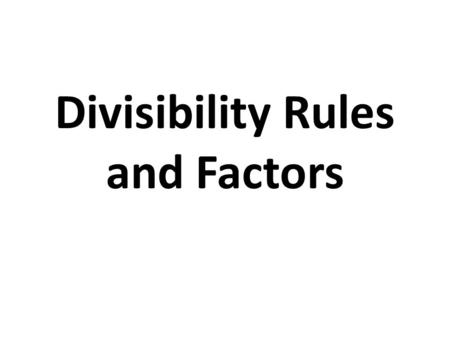 Divisibility Rules and Factors. In fifth grade, students need to be able to find factors of numbers. The information on the following slides might be.