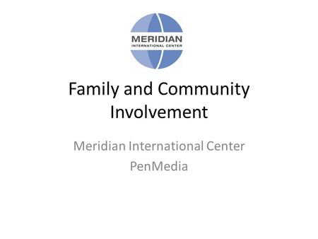 Family and Community Involvement Meridian International Center PenMedia.