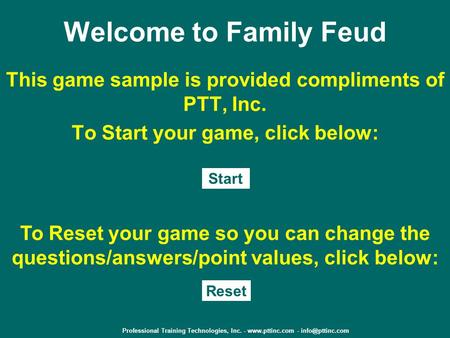 Professional Training Technologies, Inc. -  - Welcome to Family Feud This game sample is provided compliments of PTT, Inc.