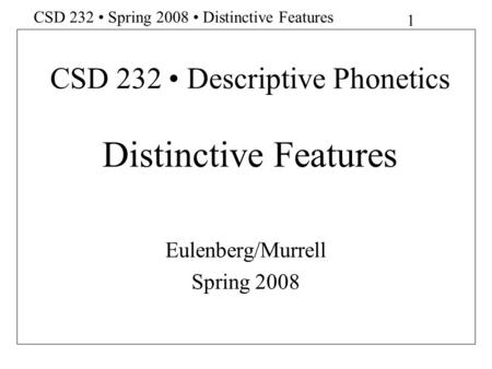 CSD 232 • Descriptive Phonetics Distinctive Features