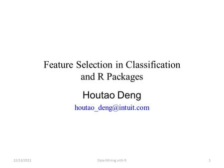 Feature Selection in Classification and R Packages Houtao Deng 1Data Mining with R12/13/2011.