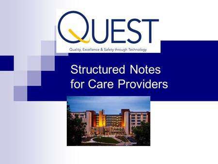 Structured Notes for Care Providers. Describe the key features of a structured note. Describe how to set default preferences. Identify which data will.