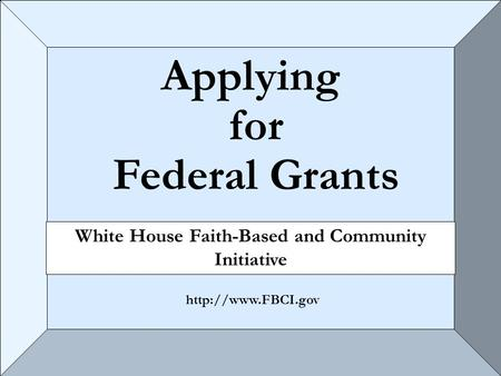 Applying for Federal Grants White House Faith-Based and Community Initiative