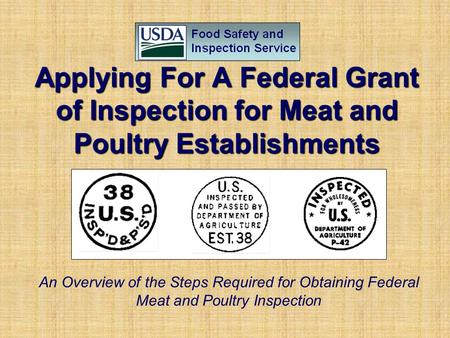 Applying For A Federal Grant of Inspection for Meat and Poultry Establishments An Overview of the Steps Required for Obtaining Federal Meat and Poultry.