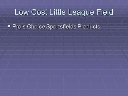 Low Cost Little League Field  Pro's Choice Sportsfields Products.