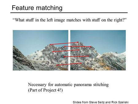 "Feature matching ""What stuff in the left image matches with stuff on the right?"" Necessary for automatic panorama stitching (Part of Project 4!) Slides."