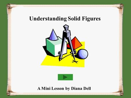 Understanding Solid Figures A Mini Lesson by Diana Dell.