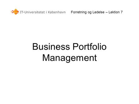 Forretning og Ledelse – Lektion 7 Business Portfolio Management.