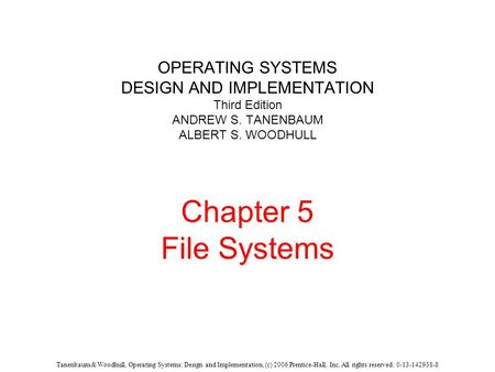 Tanenbaum & Woodhull, Operating Systems: Design and Implementation, (c) 2006 Prentice-Hall, Inc. All rights reserved. 0-13-142938-8 OPERATING SYSTEMS DESIGN.