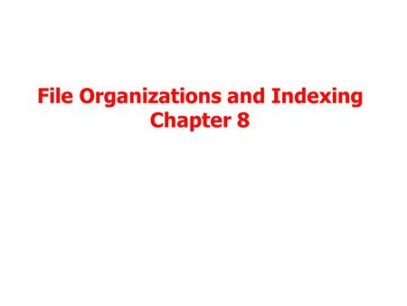 File Organizations and Indexing Chapter 8. Review: Memory, Disks, & Files Everything won't fit in RAM (usually) Hierarchy of storage, RAM, disk, tape.