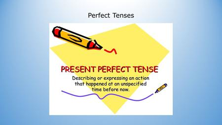 Perfect Tenses. Present perfect Vorm: iets is gebeurd, maar je weet niet precies wanneer Have you seen him lately? I have not had breakfast. I...........