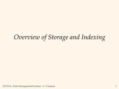 CSCD34 - Data Management Systems - A. Vaisman1 Overview of Storage and Indexing.