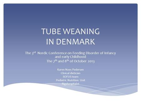 TUBE WEANING <strong>IN</strong> DENMARK