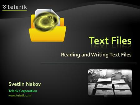 Reading and Writing Text Files Svetlin Nakov Telerik Corporation www.telerik.com.