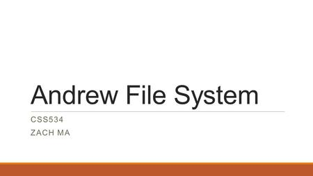 Andrew File System CSS534 ZACH MA. History  Originated in October 1982, by the Information Technology Center (ITC) formed with Carnegie Mellon and IBM.