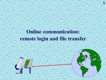1 Online communication: remote login and file transfer.