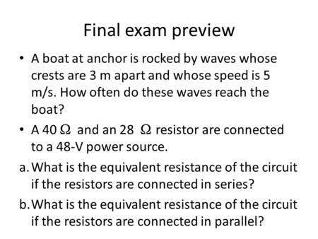 Final exam preview A boat at anchor is rocked by waves whose crests are 3 m apart and whose speed is 5 m/s. How often do these waves reach the boat? A.