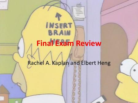 Final Exam Review Rachel A. Kaplan and Elbert Heng.