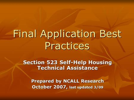 Final Application Best Practices Section 523 Self-Help Housing Technical Assistance Prepared by NCALL Research October 2007, last updated 3/09.