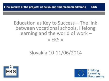 Education as Key to Success – The link between vocational schools, lifelong learning and the world of work – « EKS » Slovakia 10-11/06/2014 Final results.