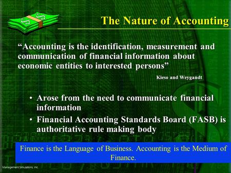"Management Simulations, Inc. The Nature of Accounting ""Accounting is the identification, measurement and communication of financial information about economic."