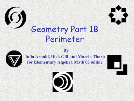 Geometry Part 1B Perimeter By Julia Arnold, Dick Gill and Marcia Tharp for Elementary Algebra Math 03 online.