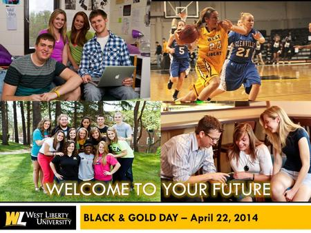 BLACK & GOLD DAY – April 22, 2014. SCHEDULE OF EVENTS  9:30 amWelcome & Overview of WLU 10:30 amCampus Tour 11:30 pmAcademic & Campus Life Fair  12:30.