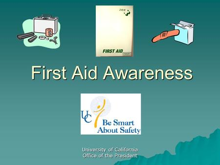 University of California Office of the President First Aid Awareness.