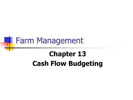 Farm Management Chapter 13 Cash Flow Budgeting. farm management chapter 132 Figure 13-1 Illustration of cash flows.