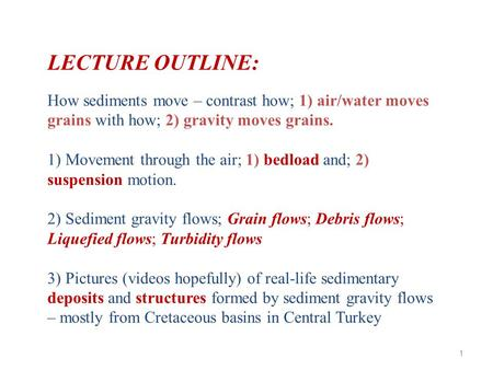 LECTURE OUTLINE: How sediments move – contrast how; 1) air/water moves grains with how; 2) gravity moves grains. 1) Movement through the air; 1) bedload.