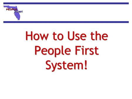 How to Use the People First System!. Table of Contents continued People First Service Center How to Logon to People First If You Can't Logon Password.