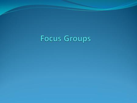 Focus Groups Are… Directed group discussions about topics of interest The group is usually not naturally- occurring Usually strangers recruited by the.