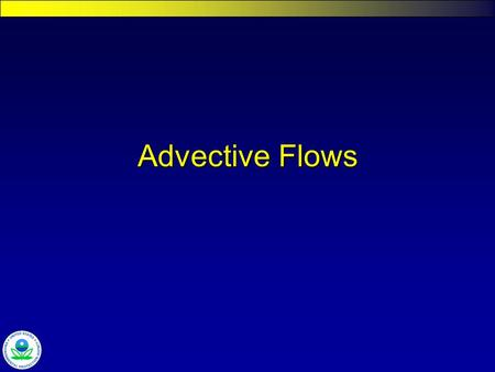Advective Flows. Watershed & Water Quality Modeling Technical Support Center Surface Water Flow Options 1.Specified river, tributary flows (net flow)