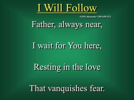 I Will Follow Father, always near, I wait for You here,