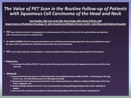 The Value of PET Scan in the Routine Follow-up of Patients with Squamous Cell Carcinoma of the Head and Neck Yasir Rudha, MD; Amr Aref, MD; Paul Chuba,