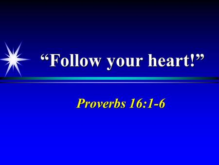 """Follow your heart!"" Proverbs 16:1-6."