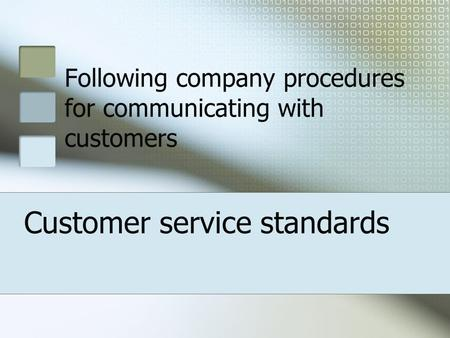 Following company procedures for communicating with customers Customer service standards.