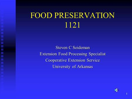 1 FOOD PRESERVATION 1121 Steven C Seideman Extension Food Processing Specialist Cooperative Extension Service University of Arkansas.