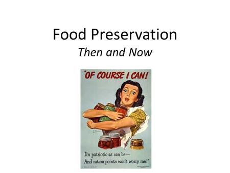 Food Preservation Then and Now. Thanks Napoleon! The canning process dates back to the late 18th century in France when the Emperor Napoleon Bonaparte,