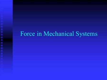 Force in Mechanical Systems. Objectives Define force, and describe how forces are measured. Define force, and describe how forces are measured. Describe.
