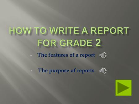The features of a report The purpose of reports What do reports look like? What are reports for?
