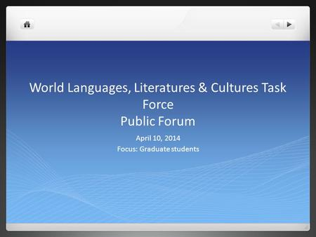 World Languages, Literatures & Cultures Task Force Public Forum April 10, 2014 Focus: Graduate students.