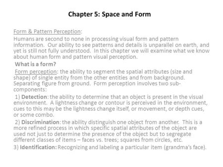 Chapter 5: Space and Form Form & Pattern Perception: Humans are second to none in processing visual form and pattern information. Our ability to see patterns.