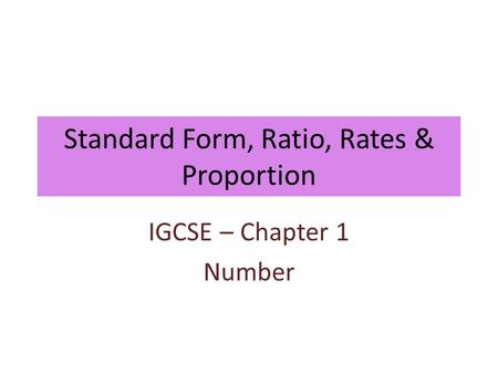 Standard Form, Ratio, Rates & Proportion IGCSE – Chapter 1 Number.