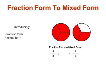 Introducing: fraction form mixed form Fraction Form To Mixed Form.